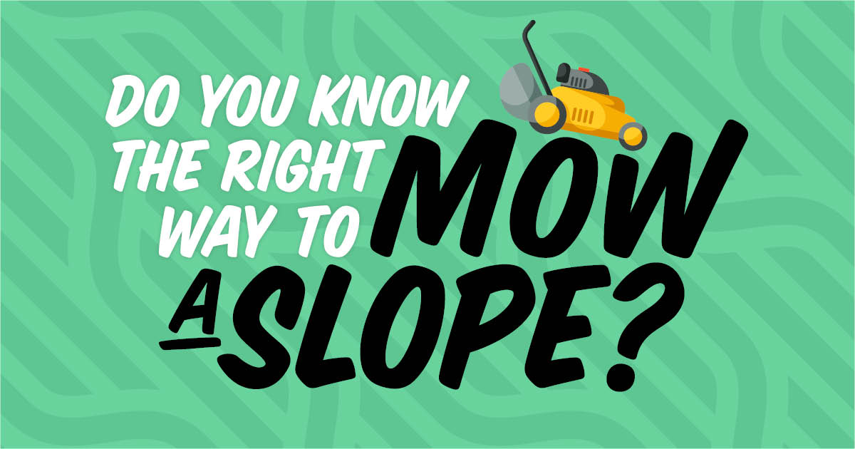 Do you know the right way to mow a slope?